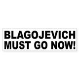 Blagojevich Must Go Now Bumper Sticker (10 pk)