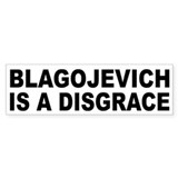Blagojevich is a Disgrace Bumper Bumper Sticker