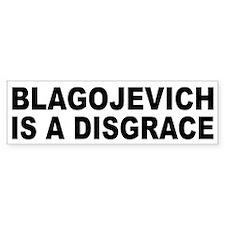 Blagojevich is a Disgrace Bumper Bumper Sticker