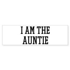 I am the Auntie Bumper Bumper Sticker