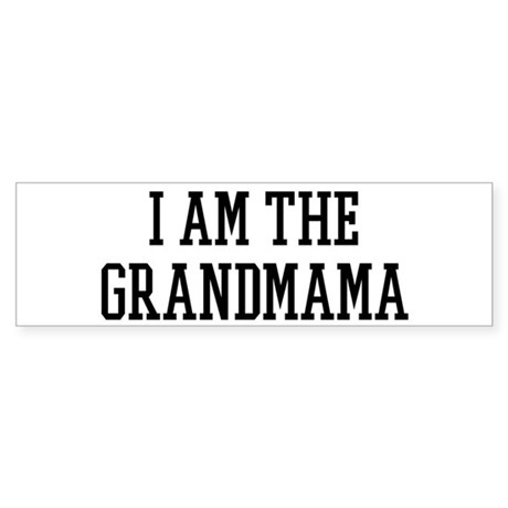 I am the Grandmama Bumper Sticker