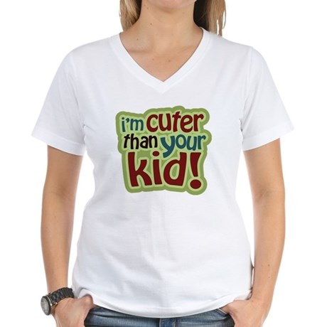 I'm Cuter Than Your Kid Women's V-Neck T-Shirt