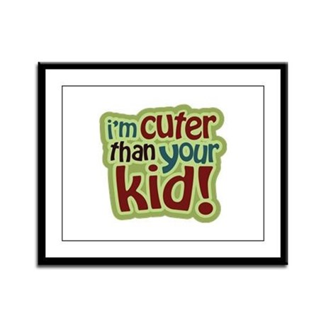 I'm Cuter Than Your Kid Framed Panel Print