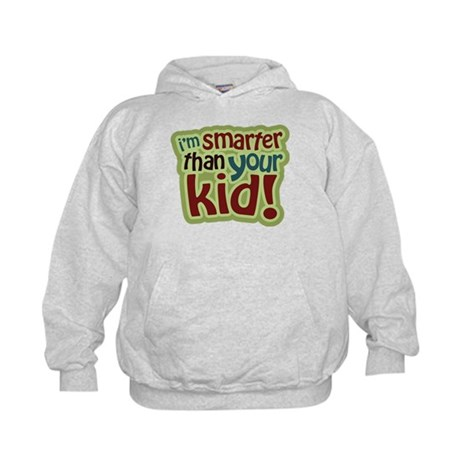 I'm Smarter Than Your Kid! Kids Hoodie