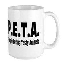 P.E.T.A.- People Eating Tasty Animals. Mug