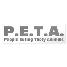 P.E.T.A.- People Eating Tasty Animals. Bumper Stickers