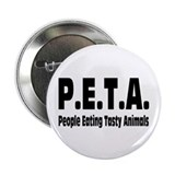 "P.E.T.A.- People Eating Tasty Animals. 2.25"" Butto"