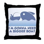 Need A Bigger Boat Throw Pillow