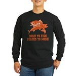 Born To Fish Long Sleeve Dark T-Shirt
