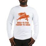 Born To Fish Long Sleeve T-Shirt