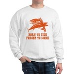 Born To Fish Sweatshirt