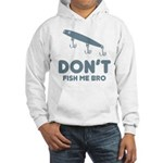 Don't Fish Me Bro Hooded Sweatshirt