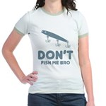Don't Fish Me Bro Jr. Ringer T-Shirt
