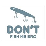 Don't Fish Me Bro Small Poster