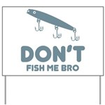 Don't Fish Me Bro Yard Sign