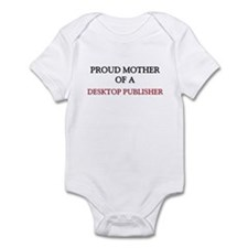 Proud Mother Of A DESKTOP PUBLISHER Infant Bodysui