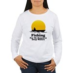 Fishing Requires Deep Water Women's Long Sleeve T-