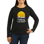 Fishing Requires Deep Water Women's Long Sleeve Da