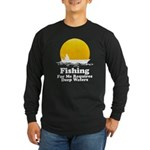 Fishing Requires Deep Water Long Sleeve Dark T-Shi