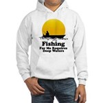 Fishing Requires Deep Water Hooded Sweatshirt