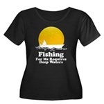 Fishing Requires Deep Water Women's Plus Size Scoo