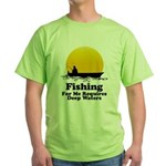 Fishing Requires Deep Water Green T-Shirt