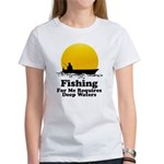 Fishing Requires Deep Water Women's T-Shirt