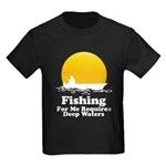 Fishing Requires Deep Water Kids Dark T-Shirt