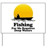 Fishing Requires Deep Water Yard Sign