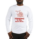 Fishing Is The Real Deal Long Sleeve T-Shirt