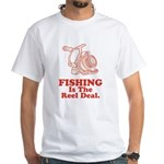 Fishing Is The Real Deal White T-Shirt
