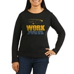 Why Try Working Women's Long Sleeve Dark T-Shirt