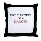 Proud Mother Of A DANCER Throw Pillow