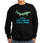 It's All About The Bait Sweatshirt (dark)