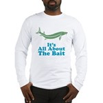 It's All About The Bait Long Sleeve T-Shirt