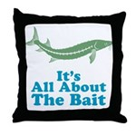 It's All About The Bait Throw Pillow