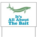 It's All About The Bait Yard Sign