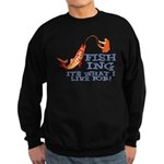 Fishing - What I Live For Sweatshirt (dark)