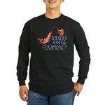 Fishing - What I Live For Long Sleeve Dark T-Shirt