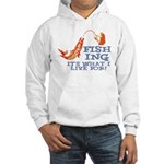 Fishing - What I Live For Hooded Sweatshirt