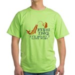 Fishing - What I Live For Green T-Shirt