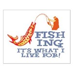Fishing - What I Live For Small Poster