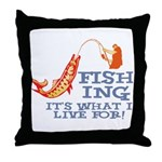 Fishing - What I Live For Throw Pillow