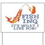 Fishing - What I Live For Yard Sign