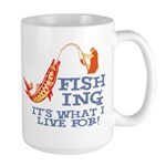 Fishing - What I Live For Large Mug