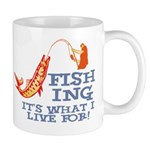 Fishing - What I Live For Mug
