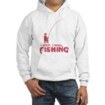 I Wish I Was Fishing Hooded Sweatshirt
