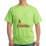 I Wish I Was Fishing Green T-Shirt