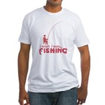 I Wish I Was Fishing Fitted T-Shirt