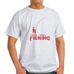 I Wish I Was Fishing Light T-Shirt